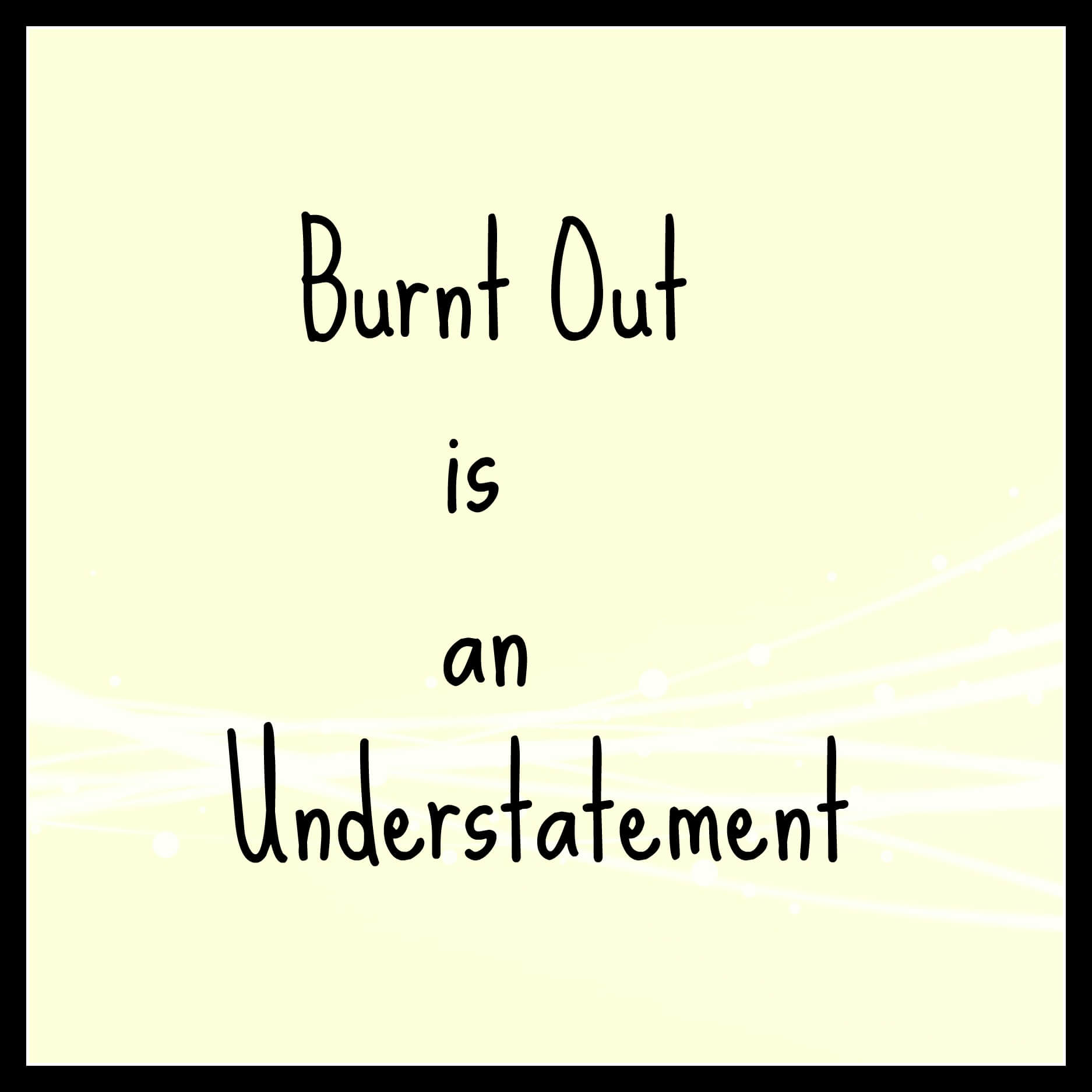 burnt out is an understatement days in bed i thought i could do it i thought going to britmums on friday and saturday would be brilliant and it was but i m now paying the price i am burnt out